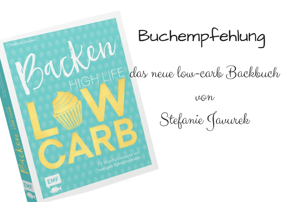 Backen – high life low carb – das neue Backbuch von Stefanie Javurek