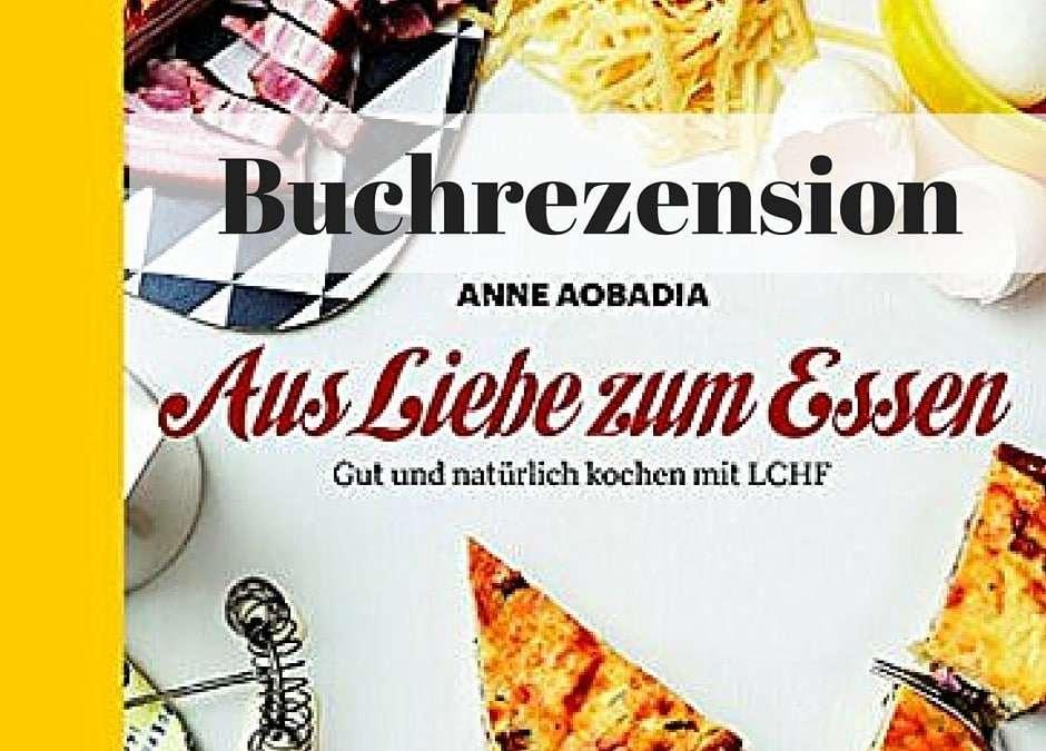 Buchrezension: Aus Liebe zum Essen – Gut und natürlich kochen mit LCHF