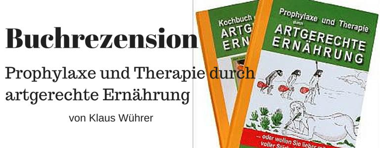 Buchrezension: Prophylaxe und Therapie durch artgerechte Ernährung von Klaus Wührer