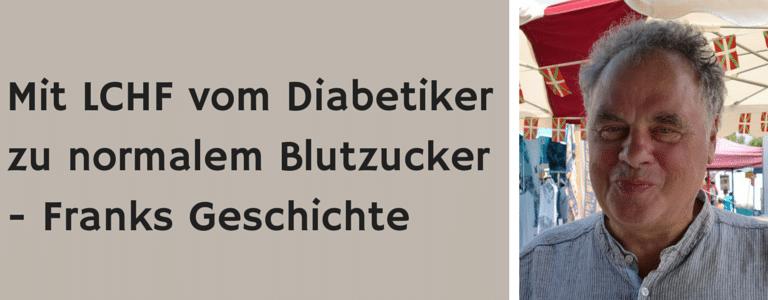 Mit LCHF vom Diabetiker zu normalem Blutzucker – Franks Geschichte