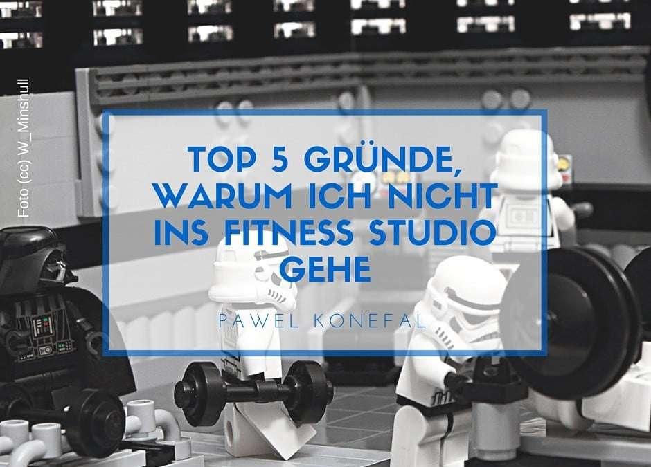 Top 5 Gründe, warum ich NICHT ins Fitness Studio gehe