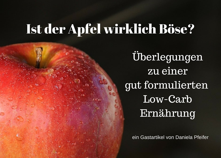 Ist der Apfel wirklich böse? – Überlegungen zu einer gute formulierten low-carb Ernährung