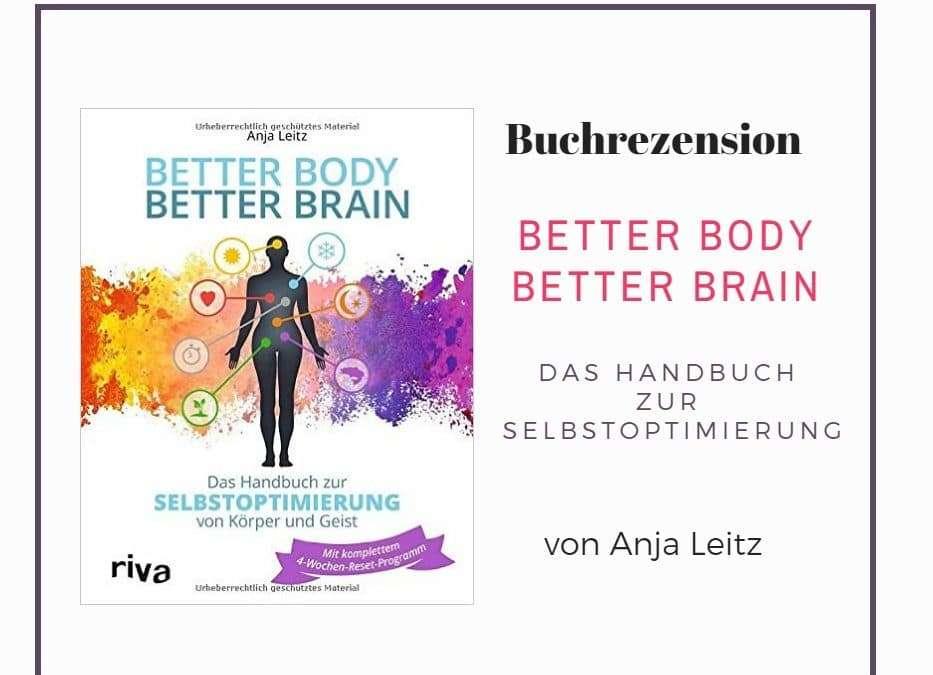 """Buchrezension: """"Better Body Better Brain – Das Handbuch zur Selbstoptimierung von Körper und Geist""""  Von Anja Leitz"""