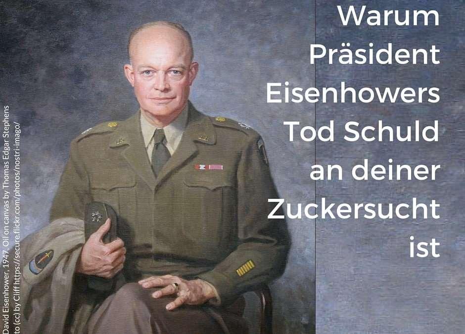Warum Präsident Eisenhowers Tod Schuld an deiner Zuckersucht ist