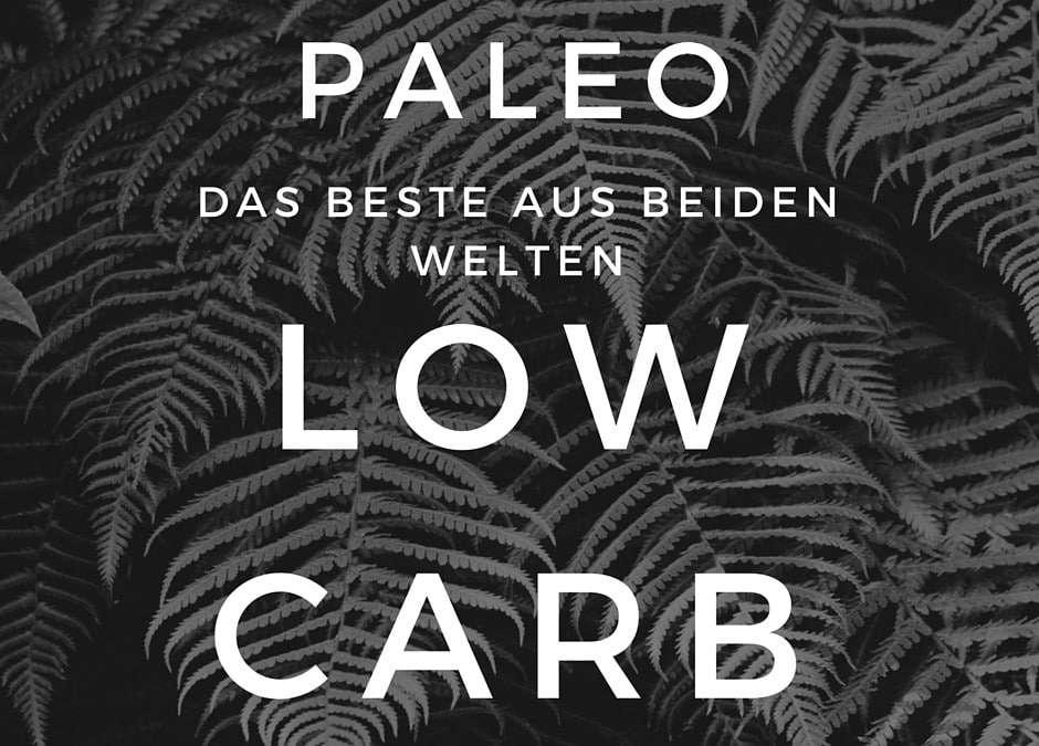 Low-Carb und Paleo – das Beste beider Welten